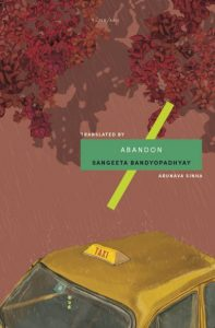 Abandon, Sangeeta Bandyopadhyay, Arunava Sinha (trans) (Tilted Axis Press, October 2017)