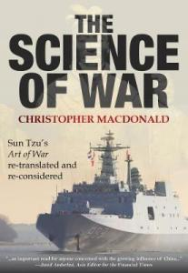 The Science of War: Sun Tzu's Art of War Re-translated and re-considered, Christopher MacDonald (Earnshaw Books, June 2018)