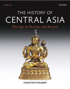 The History of Central Asia (Volume 4): The Age of Decline and Revival, Christoph Baumer (IB Tauris, May 2018)