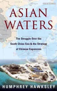 Asian Waters: The Struggle Over the South China Sea and the Strategy of Chinese Expansion, Humphrey Hawksley (Overlook Press, June 2018)