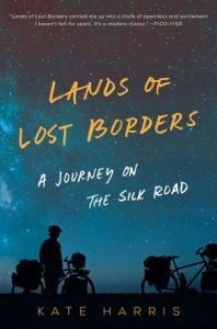 Lands Of Lost Borders: A Journey On The Silk Road, Kate Harris (HarperCollins, August 2018)