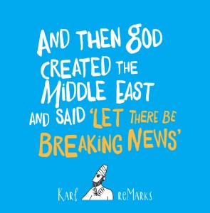 And Then God Created the Middle East and Said 'Let There Be Breaking News', Karl reMarks (Saqi Book,s July 2018)