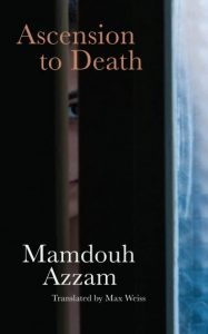 Ascension to Death, Mamdouh Azzam, Max Weiss (trans) (Haus Publishing, June 2018)