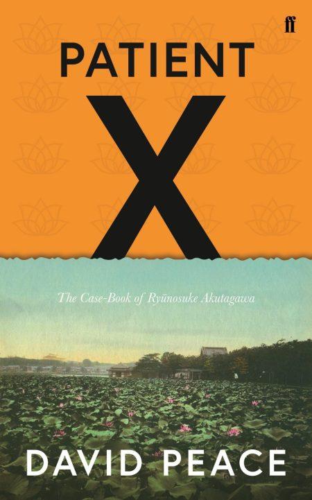 Patient X: The Case-Book of Ryunosuke Akutagawa, David Peace (Faber & Faber, April 2018; Knopf September 2018)