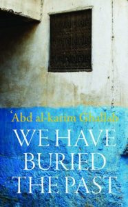 We Have Buried the past,'Abd al-karim Ghallab, Roger Allen (trans) (Haus Publishing, October 2018)