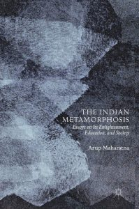 The Indian Metamorphosis: Essays on Its Enlightenment, Education, and Society, Arup Maharatna (Palgrave, October 2018)