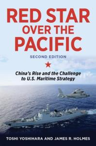 Red Star Over the Pacific, Second Edition: China's Rise and the Challenge to US Maritime Strategy, Toshi Yoshihara, James R Holmes (Naval Institute Press, December 2018)