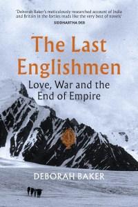 The Last Englishmen: Love, War, and the End of Empire, Deborah Baker (Penguin, Graywolf Press, August 2018)