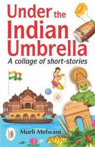 Under the Indian Umbrella : A Collage of Short-Stories, Murli Melwani, (LiFi Publications, January 2019)