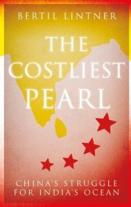The Costliest Pearl: China's Struggle for India's Ocean,  Bertil Lintner (Hurst, February 2019)