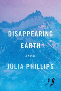 Disappearing Earth: A novel Julia Phillips (Knopf, May 2019; Simon and Schuster UK, July 2019)