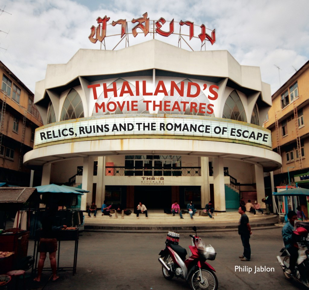 Thailand's Movie Theatres: Relics, Ruins and the Romance of Escape, Philip Jablon (River Books, May 2019)