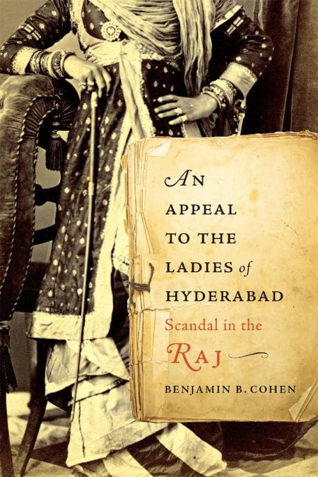 An Appeal to the Ladies of Hyderabad: Scandal in the Raj, Benjamin B Cohen (Harvard University Press, July 2018)