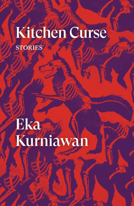 Kitchen Curse: Stories, Eka Kurniawan, Annie Tucker (trans), Benedict Anderson (trans), Maggie Tiojakin (trans), Tiffany Tsao (trans) (Verso Fiction, October 2019)