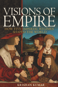 Visions of Empire: How Five Imperial Regimes Shaped the World, Krishan Kumar (Princeton University Press, paperback edition August 2019)