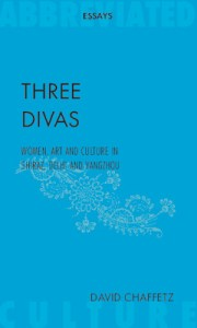 Three Asian Divas: Women, Art and Culture In Shiraz, Delhi and Yangzhou, David Chaffetz (Abbreviated Press, November 2019)
