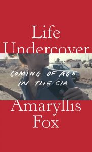 Life Undercover: Coming of Age in the CIA, Amaryllis Fox (Deckle Edge, October 2019)