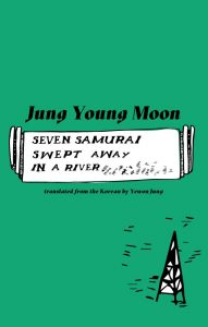 Seven Samurai Swept Away in a River, Jung Young Moon, Yewon Jung (trans) (Deep Vellum, December 2019)