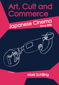 Art, Cult and Commerce: Japanese Cinema Since 2000, Mark Schilling, Tomoki Watanabe (illus) (Awai Books, November 2019)