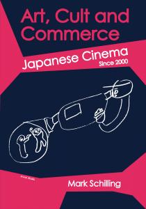 Art, Cult and Commerce: Japanese Cinema Since 2000, Mark Schilling, Tomoki Watanabe (illus) (Awai Books, November 2019)