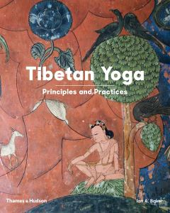 Tibetan Yoga: Principles and Practices, Ian A Baker (Thames & Hudson, May 2019; Inner Traditions, June 2019)