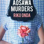The Aosawa Murders, Riku Onda, Alison Watts (trans) (Bitter Lemon Press, February 2020)