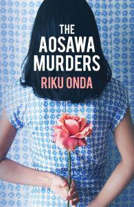 The Aosawa Murders, Riku Onda, Alison Watts (trans) (Bitter Lemon Press, February 2020)