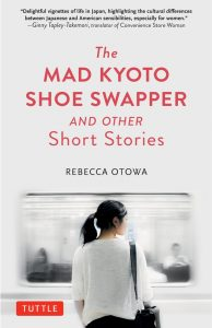 The Mad Kyoto Shoe Swapper and Other Short Stories from Japan, Rebecca Otowa (Tuttle, March 2020)