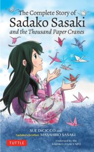 The Complete Story of Sadako Sasaki and the Thousand Paper Cranes, Sue DiCicco, Masahiro Sasaki Tuttle, (March 2020)