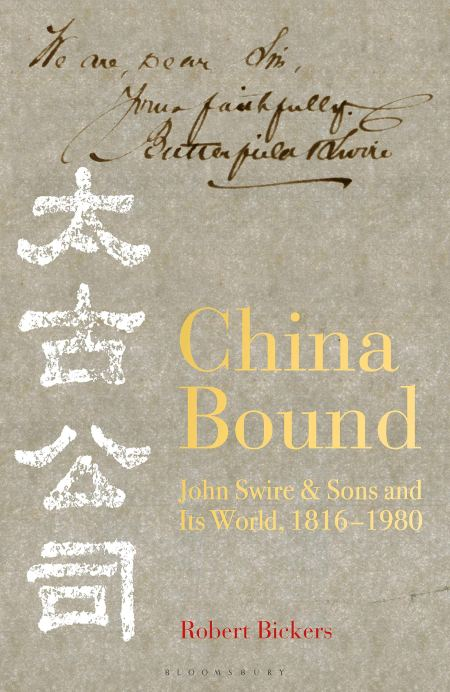China Bound: John Swire & Sons and Its World, 1816 – 1980, Robert Bickers (Bloomsbury, May 2020)
