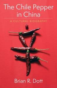 The Chile Pepper in China: A Cultural Biography, Brian R Dott (Columbia University Press, May 2020)