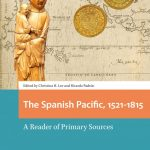 The Spanish Pacific, 1521-1815: A Reader of Primary Sources, Christina H Lee (ed), Ricardo Padrón (ed) (Amsterdam University Press, March 2020)