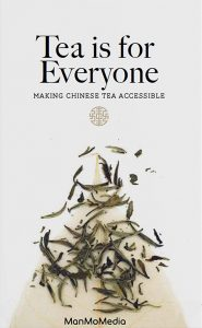 Tea is for Everyone: Making Chinese Tea Accessible, Chan Sin Yan (ManMoMedia, October 2019)