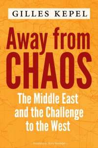 Away from Chaos: The Middle East and the Challenge to the West Gilles Kepe, Henry Randolph (trans) (Columbia University Press, May 2020)