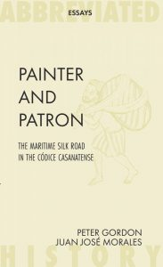 Painter and Patron: The Maritime Silk Road in the Códice Casanatense, Peter Gordon, Juan José Morales (Abbreviated Press, August 2020)