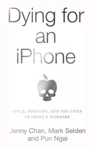Dying for an iPhone: Apple, Foxconn, and The Lives of China's Workers, Jenny Chan, Mark Selden, Pun Ngai (Haymarket, September 2020; Pluto Press, May 2020)