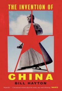 The Invention of China, Bill Hayton (Yale University Press, November 2020)