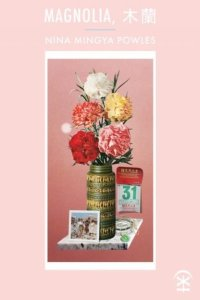 Magnolia 木蘭, Nina Mingya Powles (Nine Arches Press, July 2020)