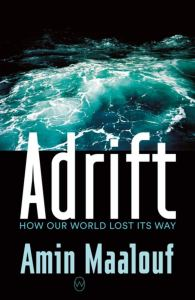 Adrift: How Our World Lost Its Way, Amin Maalouf. Frank Wynne (trans) (World Editions, September 2020)
