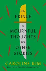 The Prince of Mournful Thoughts and Other Stories, Caroline Kim (University of Pittsburgh Press, October 2020)