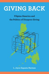 Giving Back: Filipino America and the Politics of Diaspora Giving, L Joyce Zapanta Mariano (Temple University Press, February 2021)