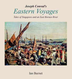 Joseph Conrad's Eastern Voyages: Tales of Singapore and an East Borneo River, Ian Burnet  (Alfred Street Press, April 2021)