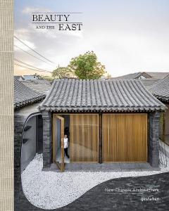 Beauty and the East: New Chinese Architecture (Gestalten, March 2021)