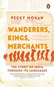 Wanderers, Kings, Merchants: The Story of India through Its Languages, Peggy Mohan (India Viking, April 2021)