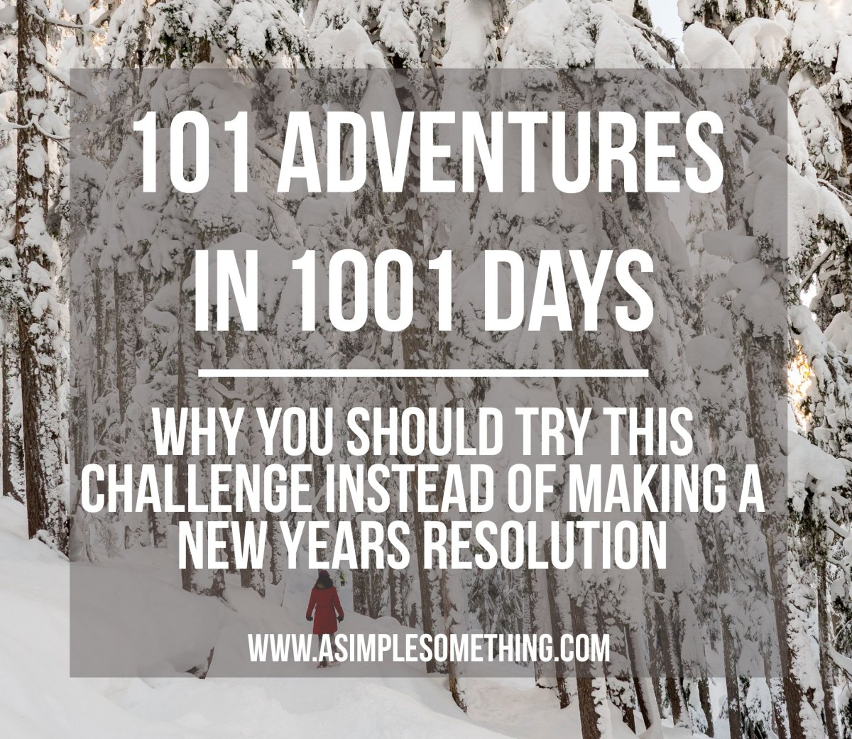101 Adventures - Why You Should Try This Challenge instead of Making a New Years Resolution