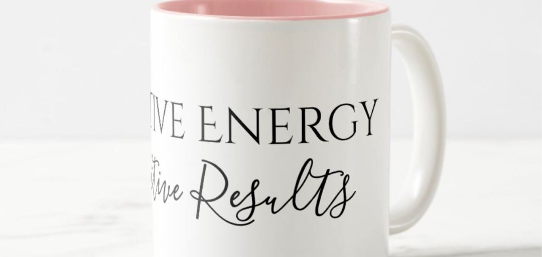 Positive Energy, Positive Results Mug