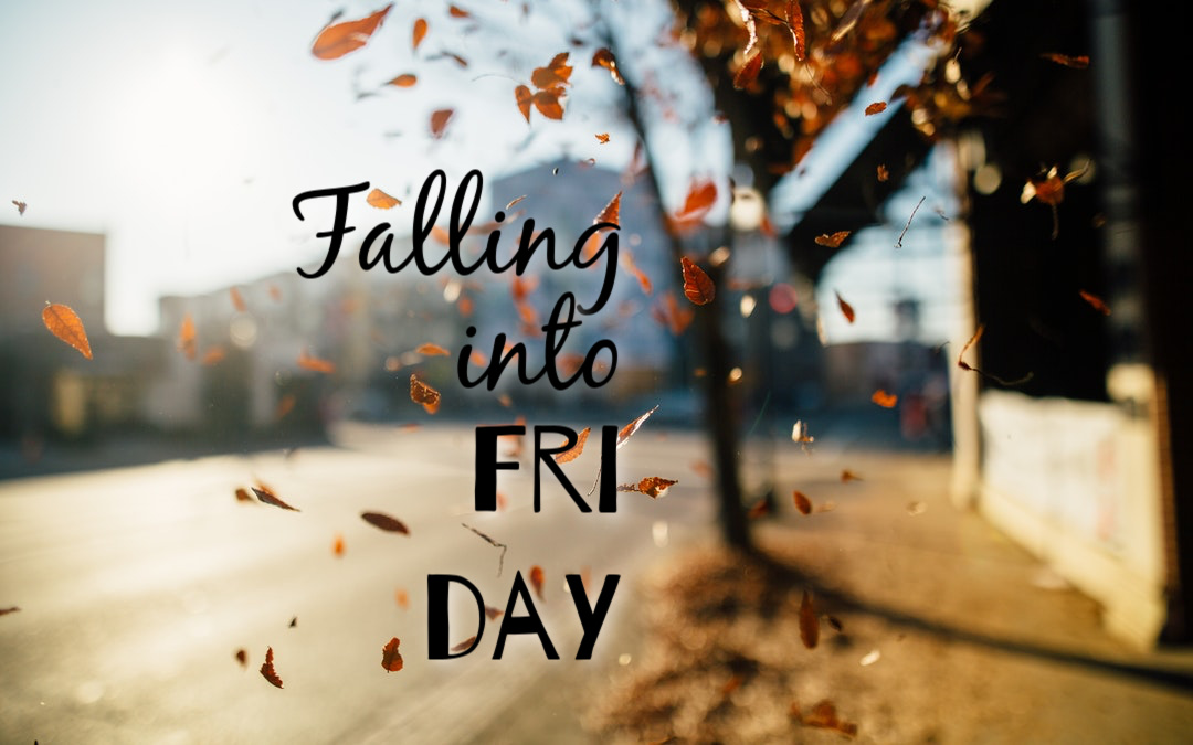 Falling into Friday | 10.22.21