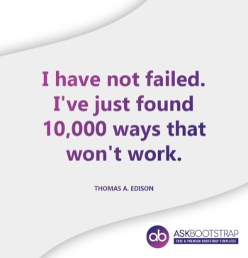 I have not failed i've just found 10,000 ways that won't work