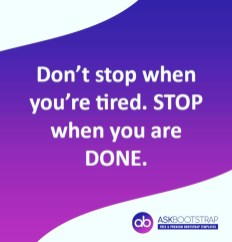 Don't Stop when you're tired. stop whenyou are done
