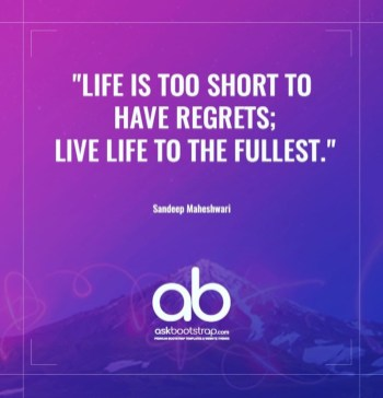 Life is too short to have regrets live life to the fullest